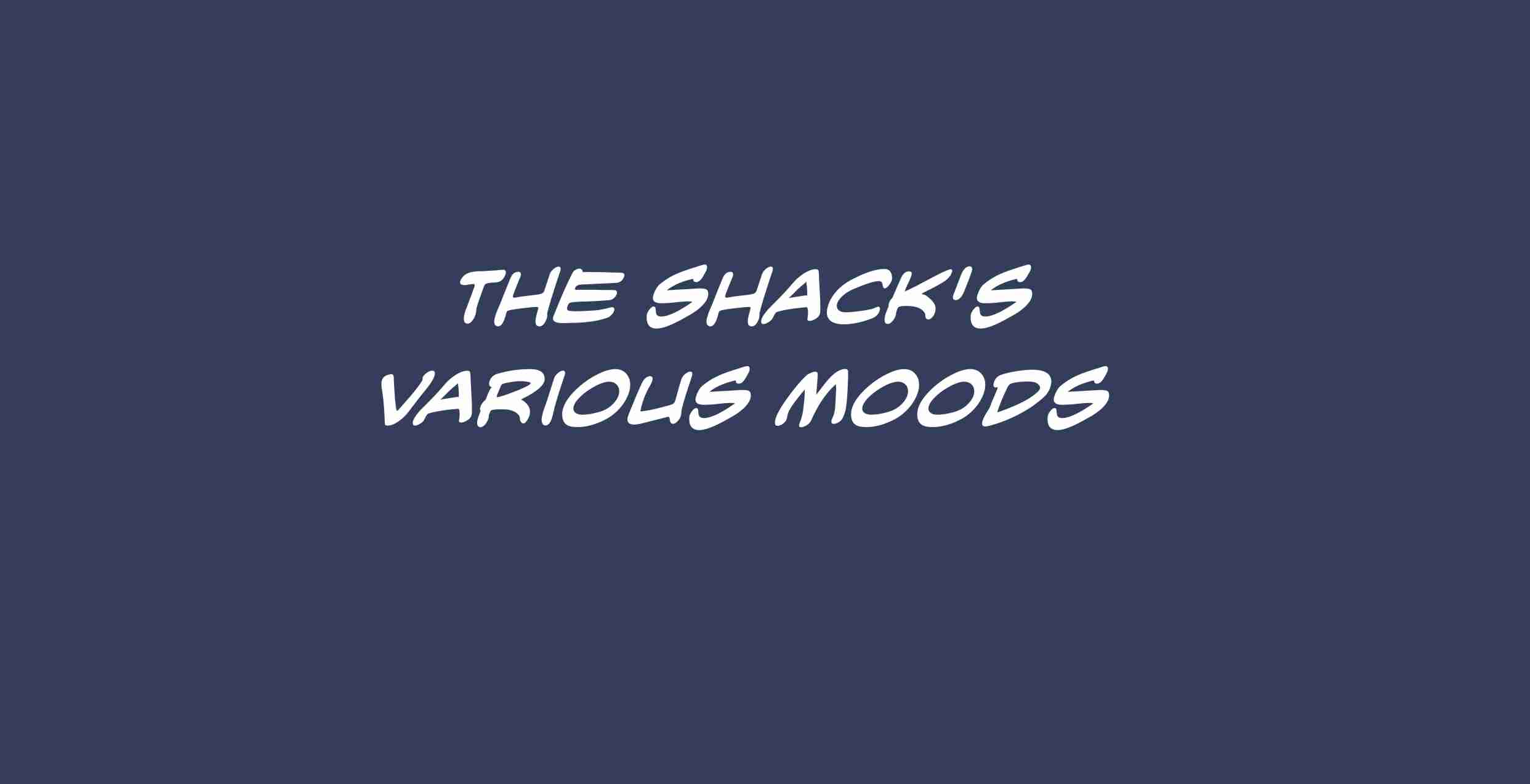The shack in its various moods